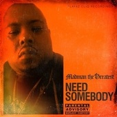Need Somebody by Madman the Greatest