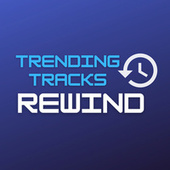 Trending Tracks Rewind by Various Artists
