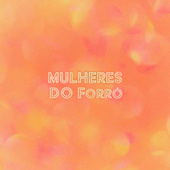 Mulheres do Forró von Various Artists
