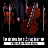 The Golden Age of String Quartets by Mozart, Beethoven & Haydn by Various Artists