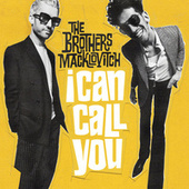 I Can Call You by The Brothers Macklovitch