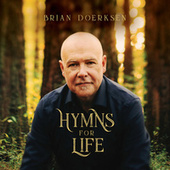 Hymns for Life by Brian Doerksen