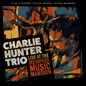 Charlie Hunter Trio Live at the Memphis Music Mansion by Charlie Hunter