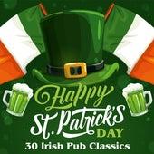 Happy St. Patrick's Day: 30 Irish Pub Classics de Various Artists