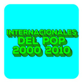 Internacionales del Pop 2000-2010 by Various Artists