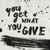 You Get What You Give by Straight No Chaser