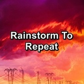 Rainstorm To Repeat by Nature Soundscape