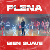 Ella Lo Que Quiere Es Plena by Bien Suave