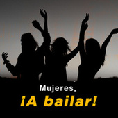 Mujeres, ¡A bailar! by Various Artists