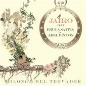 Milonga del Trovador (feat. Eruca Sativa & Abel Pintos) by Jairo