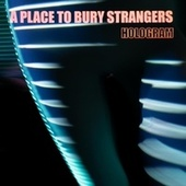 Hologram by A Place to Bury Strangers