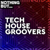 Nothing But... Tech House Groovers, Vol. 14 by Various Artists
