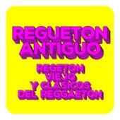 REGUETON ANTIGUO -  Regeton viejo y Clásicos del Reggaeton de Various Artists