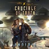 Crucible of Truth - Opus X, Book 12 (Unabridged) di Michael Anderle