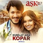 Kopar (Aşk Bu Mu? Orijinal Film Müziği) von Kubilay Aka
