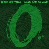Money Goes To Money by Brand New Zeros