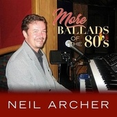 More Ballads of the 80's by Neil Archer