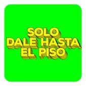 Solo Dale Hasta el Piso de Various Artists