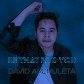 Be That For You by David Archuleta