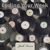 Ending Your Week & Bossa Nova Friday Jazz de Jack Bossa