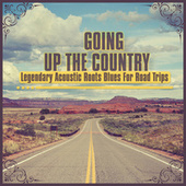Going up the Country - Legendary Acoustic Roots Blues for Road Trips de Various Artists