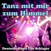 Tanz mit mir zum Himmel - Deutsche Disco Fox Schlager de Various Artists