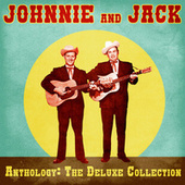 Anthology: The Deluxe Collection (Remastered) by Johnnie & Jack