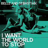 I Want The World To Stop by Belle and Sebastian