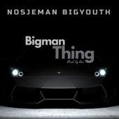 Bigman Thing de Nosjeman Bigyouth