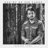 Não Há de Ser Tarde by Rafael Lima