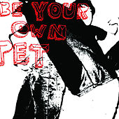 Be your own PET von Be Your Own Pet
