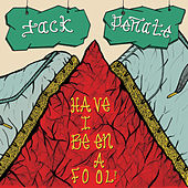 Have I Been A Fool by Jack Peñate