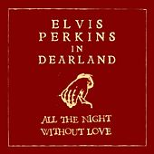 All The Night Without Love (Dearland Session) von Elvis Perkins