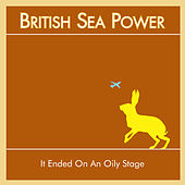 It Ended On An Oily Stage by British Sea Power
