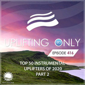 Uplifting Only 416: No-Talking Version: Ori's Top 50 Instrumental Uplifters of 2020 - Part 2 by Ori Uplift