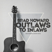Outlaws to Inlaws de Brad Howard