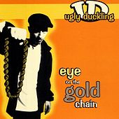 Eye On The Gold Chain by Ugly Duckling