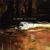 To Go Home EP by M. Ward