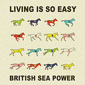 Living Is So Easy by British Sea Power