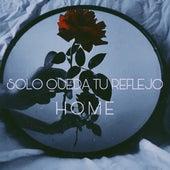 Solo Queda Tu Reflejo by Home