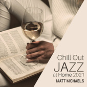 Chill Out Jazz at Home 2021 by Matt Michaels