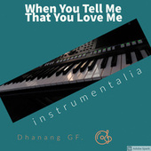 When You Tell Me That You Love Me (Instrumental Version) von Dhanang GF