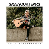 Save Your Tears (Acoustic) fra Adam Christopher
