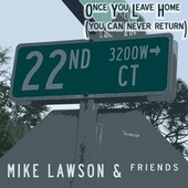 Once You Leave Home (You Can Never Return) by Mike Lawson