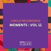 Circus Recordings Moments, Vol. 11 by Various Artists