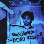 Max Maco Is Dead Right? by Two Feet