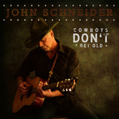 Cowboys Don't Get Old by John Schneider