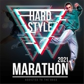 Hardstyle Marathon 2021: Addicted to the Bass by Various Artists