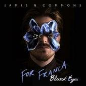 For Franca (Bluest Eyes) by Jamie N Commons