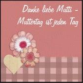 Danke liebe Mutti - Muttertag ist jeder Tag von Various Artists